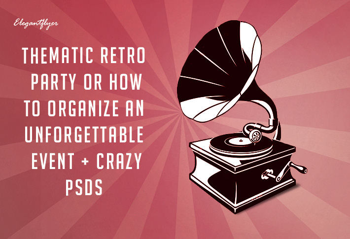 Thematic Retro Party or How to Organize an Unforgettable Event + Crazy PSDs!